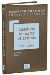 Vente  Memento Pratique ; Cessions De Parts Et Actions (Edition 2013/2014)  - Collectif