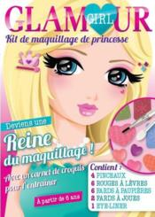 Glamour Girl ; Kit De Maquillage De Princesse ; Deviens Une Reine Du Maquillage ! - Couverture - Format classique
