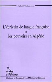 L'écrivain de langue française et les pouvoirs en Algérie - Couverture - Format classique