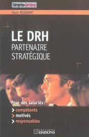 Le Drh : Partenaire Strategique. Pour Des Salaries : Competents, Motives, Respon - Intérieur - Format classique