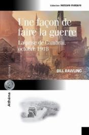 Une façon de faire la guerre ; la prise de Cambrai - Couverture - Format classique