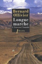Longue marche t.1 ; traverser l'Anatolie - Couverture - Format classique