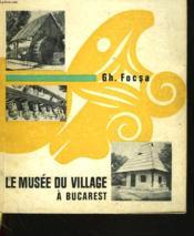 Le Musee Du Village A Bucarest - Couverture - Format classique