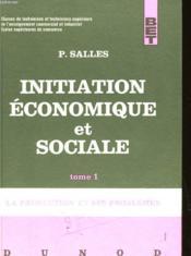 Initiation Economique Et Sociale -Tome I - La Production Et Ses Problemes - Couverture - Format classique