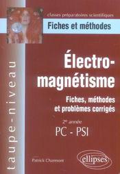 Electromagnetisme Fiches Methodes Et Problemes Corriges 2e Annee Pc-Psi - Intérieur - Format classique