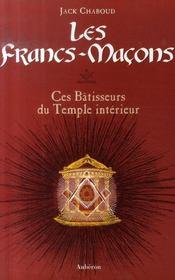 Les francs-maçons ; ces bâtisseurs du temple intérieur - Intérieur - Format classique