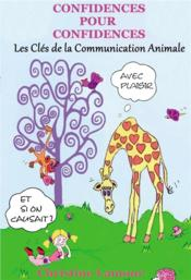 Vente  Confidences pour confidences ; les clés de la communication animale  - Lamour Christine - Christine Lamour