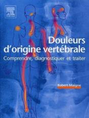 Douleurs d'origine vertébrale ; comprendre, diagnostiquer et traiter - Couverture - Format classique