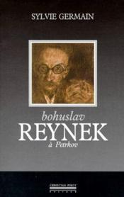 Bohuslav Reynek à Petrkov ; un nomade en sa demeure - Couverture - Format classique