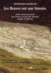 Les fleuves ont une histoire ; paléo-environnement des rivières et des lacs français depuis 15 000 ans - Couverture - Format classique