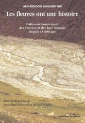 Les Fleuves Ont Une Histoire ; Paleo-Environnement Des Rivieres Et Des Lacs Francais Depuis 15 000 Ans - Couverture - Format classique