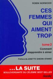 Ces Femmes Qui Aiment Trop T.2 ; Comment Reapprendre A Aimer - Couverture - Format classique