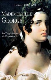 Mademoiselle George ; la tragédienne de Napoléon - Intérieur - Format classique