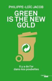 Vente livre :  Green is the new gold  - Jacob Philippe-Loic - Philippe-Loic Jacob