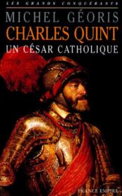 Charles quint, un cesar catholique  - Michel Géoris