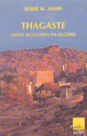Thagaste ; saint augustin en algérie - Couverture - Format classique