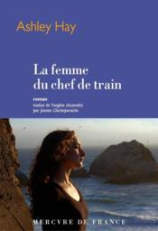Vente livre :  La femme du chef de train  - Ashley Hay