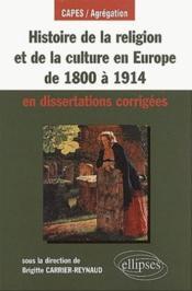 Histoire De La Religion Et De La Culture En Europe De 1800 A 1914 En Dissertations Corrigees Capes/A - Couverture - Format classique