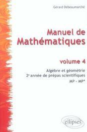 Manuel De Mathematiques Volume 4 Algebre Et Geometrie 2e Annee De Prepas Scientifiques Mp-Mp* - Intérieur - Format classique