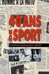 40 Ans De Sport Les Meilleurs Textes, Les Meilleures Photos... 1958-1998 - Couverture - Format classique
