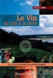 Le vin ; du ciel à la terre ; la viticulture en biodynamie - Intérieur - Format classique