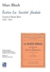 Ecrire la societe feodale. lettres a henri berr 1924-1943 - Couverture - Format classique