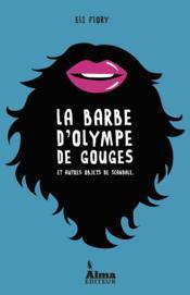 La barbe d'Olympe de Gouges et autres objets de scandale - Couverture - Format classique