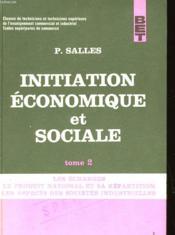 Initiation Economique Et Sociale - Tome Ii - Les Echanges, Le Produit National Et Sa Repartition, Les Aspects Des Societes Industrielles - Couverture - Format classique