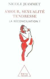 Amour, sexualité, tendresse ; la reconciliation ? - Couverture - Format classique