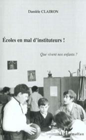 Ecoles En Mal D'Instituteur ! Que Vivent Nos Enfants - Couverture - Format classique