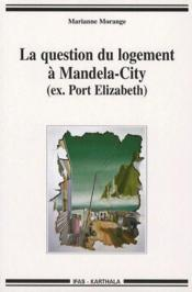 La question du logement à Mandela-City (ex.Port Elizabeth) - Couverture - Format classique