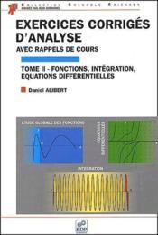 Exercices corrigés d'analyse avec rappels de cours t.2 ; fonctions, intégration, équations différentielles - Couverture - Format classique