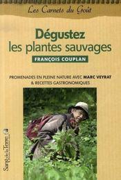 Dégustez les plantes sauvages ; promenades en pleine nature avec marc veyrat et recettes gastronomiques - Intérieur - Format classique