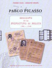 Pablo Picasso ; dossiers préfecture de police 1901-1940 - Couverture - Format classique