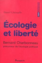 Ecologie Et Liberte ; Bernard Charbonneau, Precurseur De L'Ecologie Politique - Intérieur - Format classique