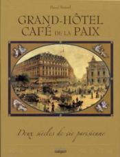 Grand Hotel Cafe De La Paix ; Deux Siecles De Vie Parisienne - Couverture - Format classique