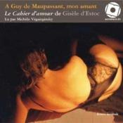 À Guy de Maupassant, mon amant ; le cahier d'amour de Gisèle d'Estoc - Couverture - Format classique