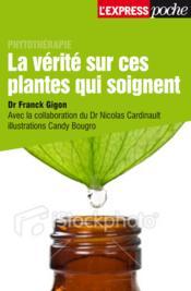 La vérité sur ces plantes qui soignent - Couverture - Format classique