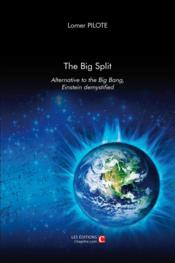 Vente livre :  The big split ; alternative to the big bang ; Einstein demystified  - Lomer Pilote