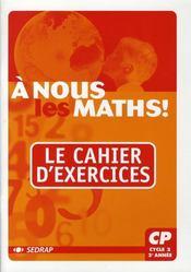 A Nous Les Maths ! ; Cp ; Le Cahier D'Exercices - Intérieur - Format classique