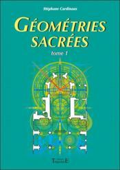 Géométries sacrées ; du corps humain, des phénomènes telluriques et de l'architecture des bâtisseurs - Couverture - Format classique