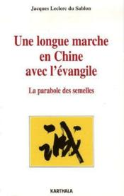Une longue marche en Chine avec l'évangile ; la parabole des semelles - Couverture - Format classique