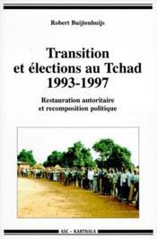 Transition et elections au Tchad, 1993-1997 ; restauration autoritaire et recomposition politique - Couverture - Format classique