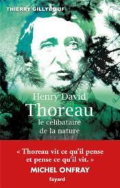 Henry David Thoreau ; le célibataire de la nature - Couverture - Format classique