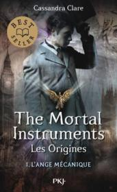 The mortal instruments - les origines T.1 ; l'ange mécanique  - Cassandra Clare