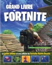 Vente livre :  Le grand livre de Fortnite ; le guide ultime et non officiel de Fortnite Battle Royale  - Collectif