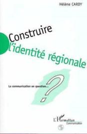 Construire L'Identite Regionale ; La Communication En Question - Couverture - Format classique