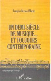 Un Demi Siecle De Musique ; Et Toujours Contemporaine - Intérieur - Format classique