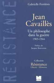 Jean Cavailles. Un Philosophe Dans La Guerre 1903-1944 ; Nouvelle Edition - Intérieur - Format classique