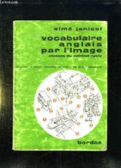 VOCABULAIRE ANGLAIS PAR L IMAGE. CLASSES DE 4, 3, 2 ET 1er DES LYCEES ET COLLEGES. - Couverture - Format classique